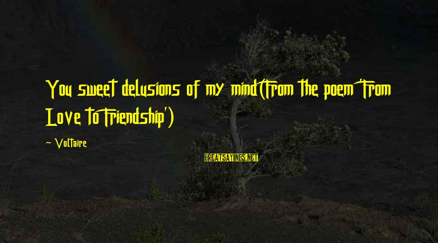 Love Delusions Sayings By Voltaire: You sweet delusions of my mind(From the poem 'From Love to Friendship')