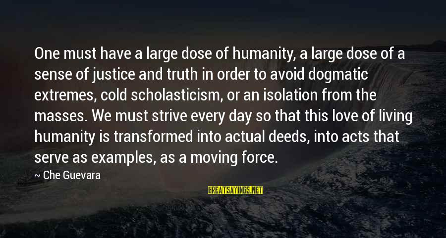 Love Dose Sayings By Che Guevara: One must have a large dose of humanity, a large dose of a sense of
