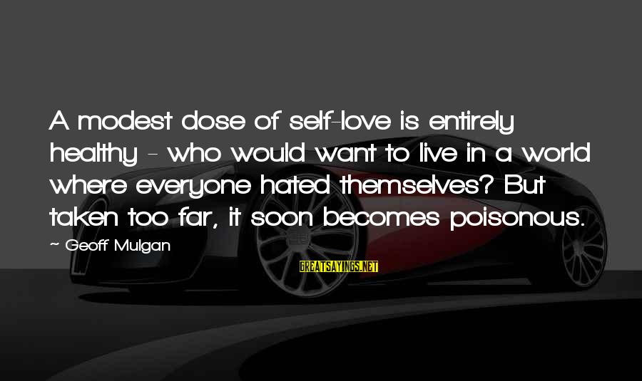 Love Dose Sayings By Geoff Mulgan: A modest dose of self-love is entirely healthy - who would want to live in