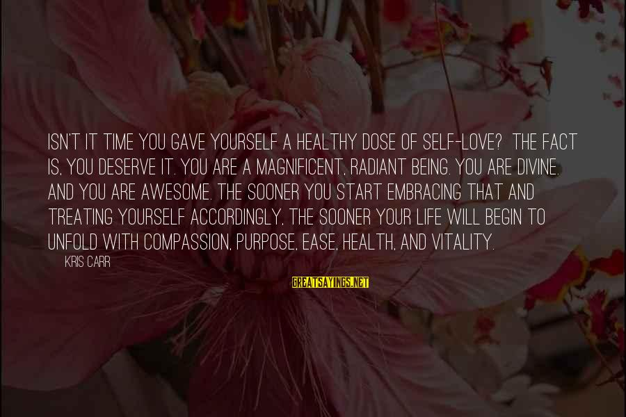Love Dose Sayings By Kris Carr: Isn't it time you gave yourself a healthy dose of self-love? The fact is, you
