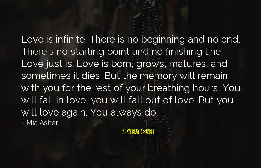 Love Finishing Sayings By Mia Asher: Love is infinite. There is no beginning and no end. There's no starting point and