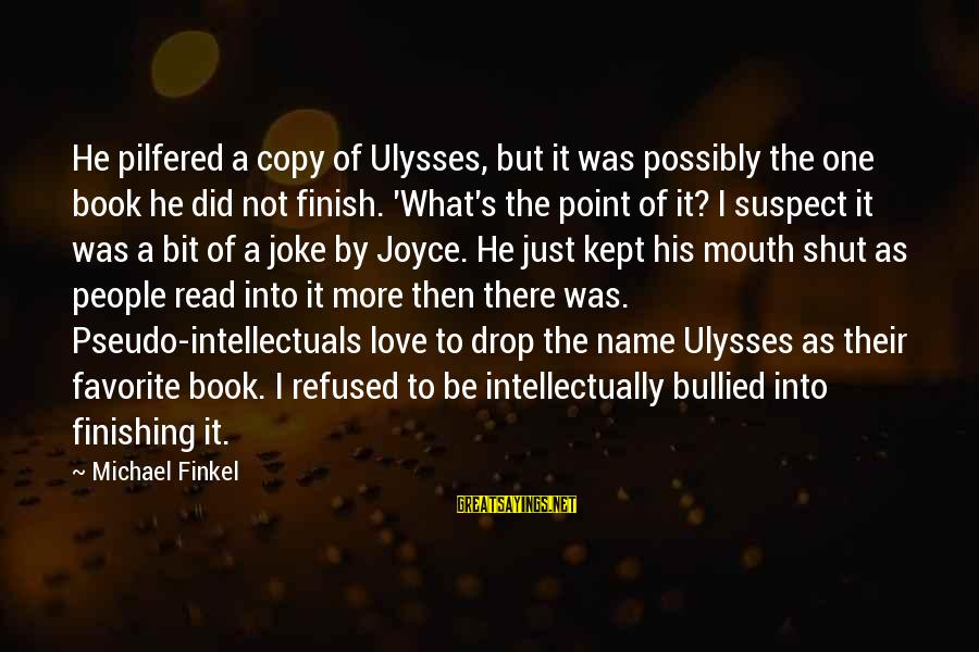Love Finishing Sayings By Michael Finkel: He pilfered a copy of Ulysses, but it was possibly the one book he did