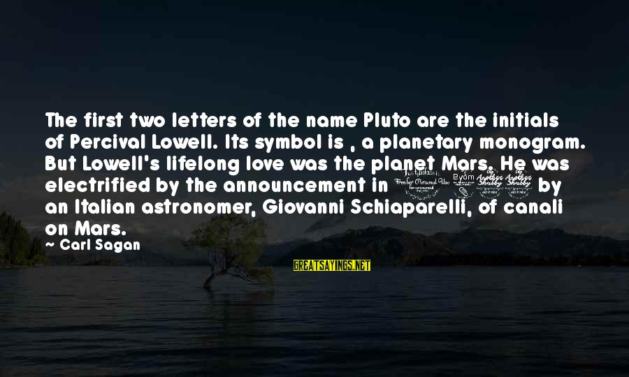 Love First Love Sayings By Carl Sagan: The first two letters of the name Pluto are the initials of Percival Lowell. Its