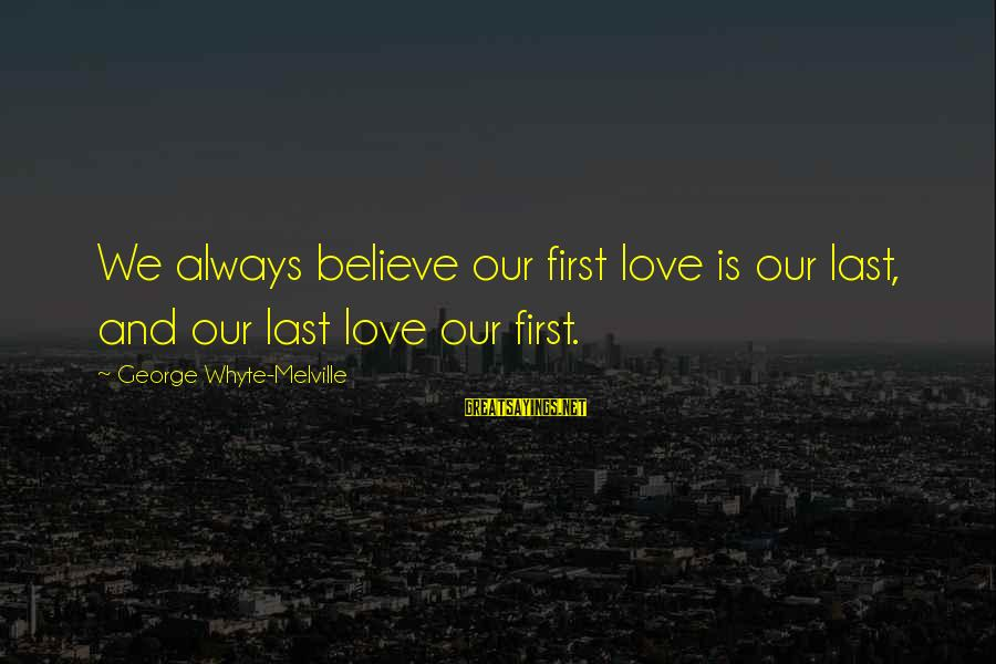 Love First Love Sayings By George Whyte-Melville: We always believe our first love is our last, and our last love our first.