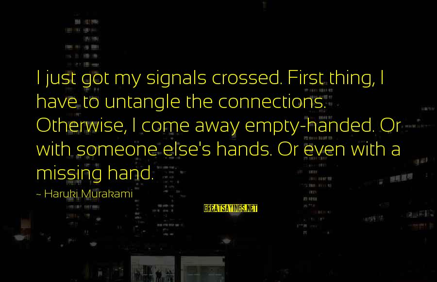 Love First Love Sayings By Haruki Murakami: I just got my signals crossed. First thing, I have to untangle the connections. Otherwise,