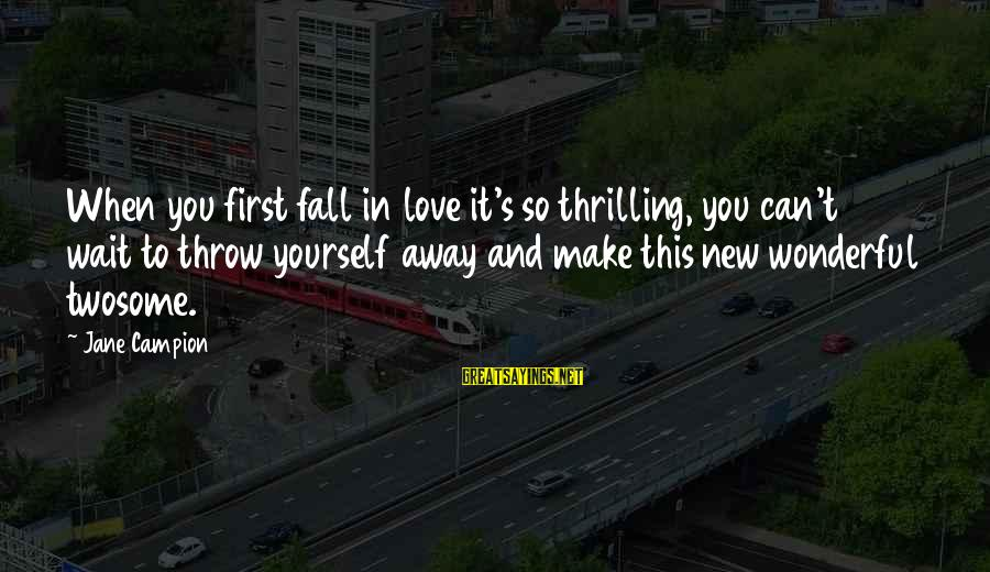 Love First Love Sayings By Jane Campion: When you first fall in love it's so thrilling, you can't wait to throw yourself