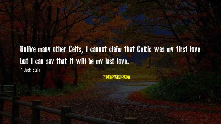 Love First Love Sayings By Jock Stein: Unlike many other Celts, I cannot claim that Celtic was my first love but I