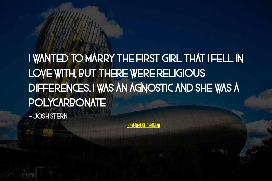 Love First Love Sayings By Josh Stern: I wanted to marry the first girl that I fell in love with, but there