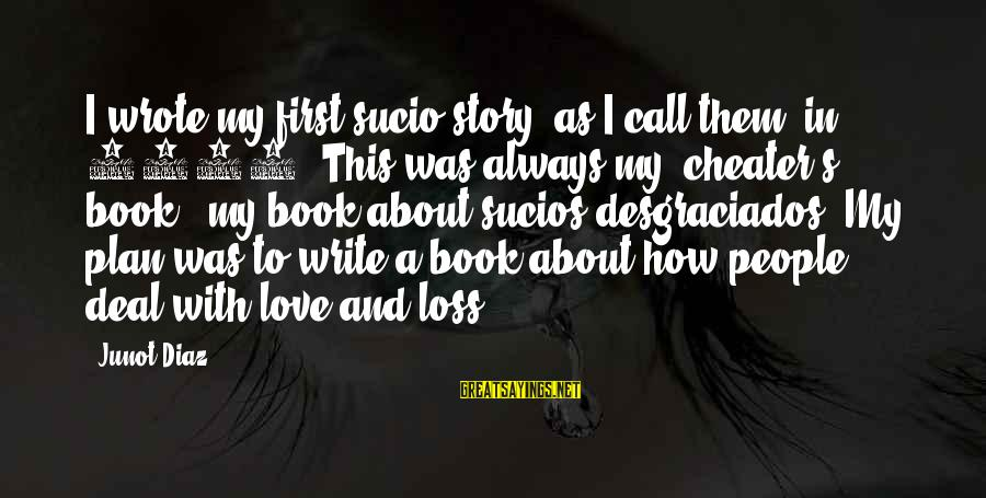 Love First Love Sayings By Junot Diaz: I wrote my first sucio story, as I call them, in 1997. This was always