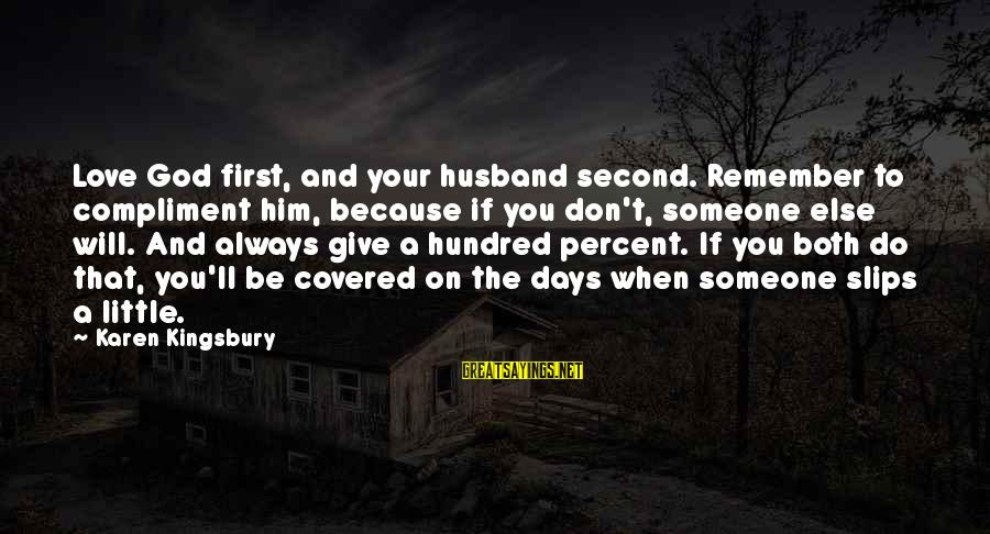 Love First Love Sayings By Karen Kingsbury: Love God first, and your husband second. Remember to compliment him, because if you don't,