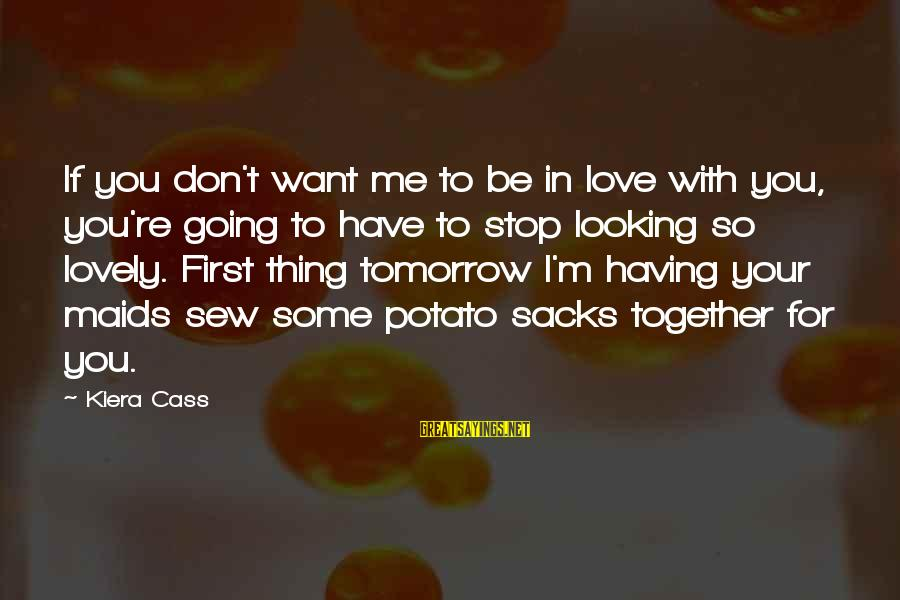 Love First Love Sayings By Kiera Cass: If you don't want me to be in love with you, you're going to have