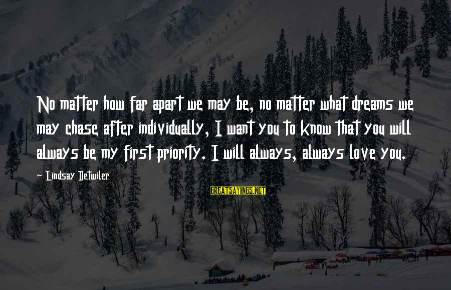 Love First Love Sayings By Lindsay Detwiler: No matter how far apart we may be, no matter what dreams we may chase