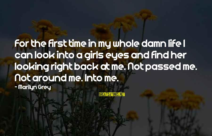 Love First Love Sayings By Marilyn Grey: For the first time in my whole damn life I can look into a girls