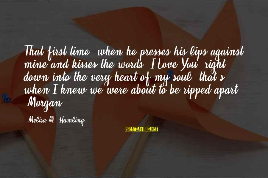 Love First Love Sayings By Melisa M. Hamling: That first time, when he presses his lips against mine and kisses the words 'I