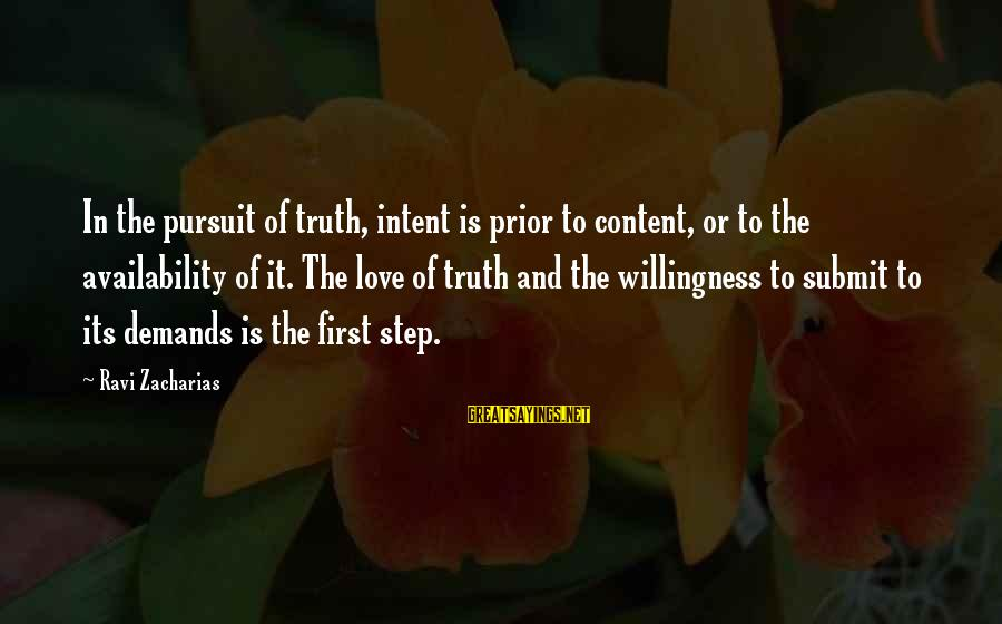 Love First Love Sayings By Ravi Zacharias: In the pursuit of truth, intent is prior to content, or to the availability of