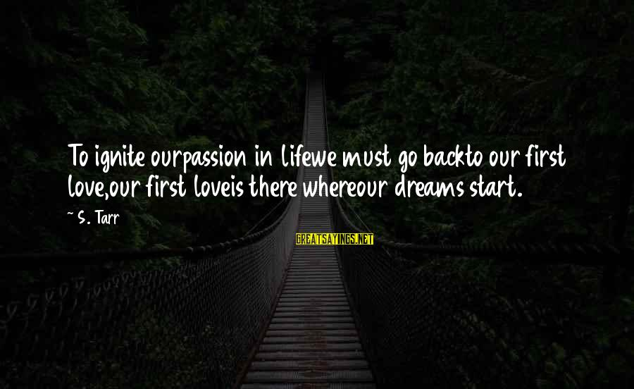 Love First Love Sayings By S. Tarr: To ignite ourpassion in lifewe must go backto our first love,our first loveis there whereour