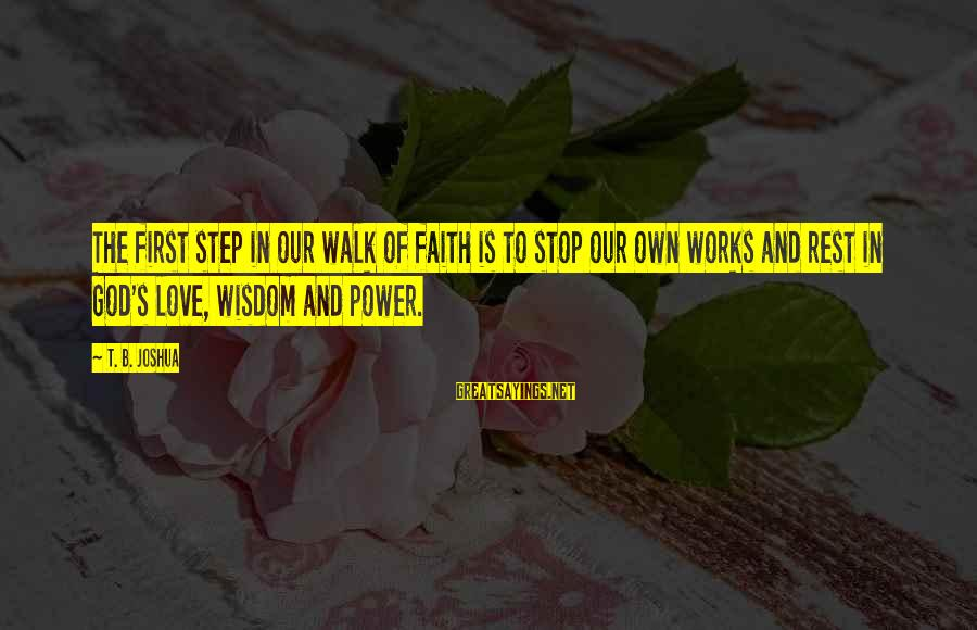 Love First Love Sayings By T. B. Joshua: The first step in our walk of faith is to stop our own works and