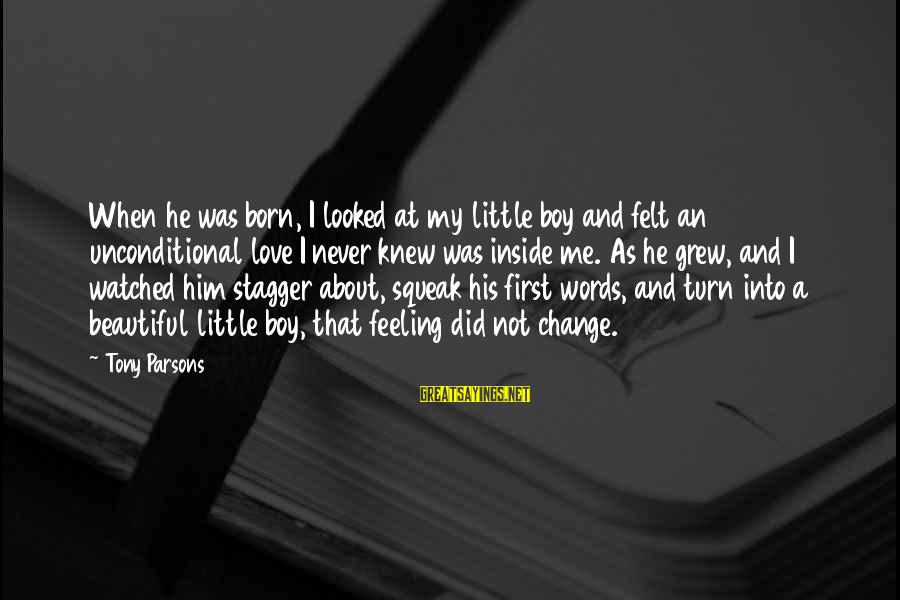 Love First Love Sayings By Tony Parsons: When he was born, I looked at my little boy and felt an unconditional love