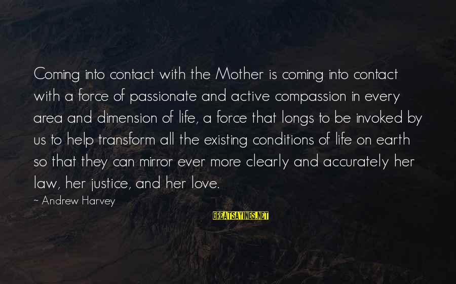 Love For Mother In Law Sayings By Andrew Harvey: Coming into contact with the Mother is coming into contact with a force of passionate