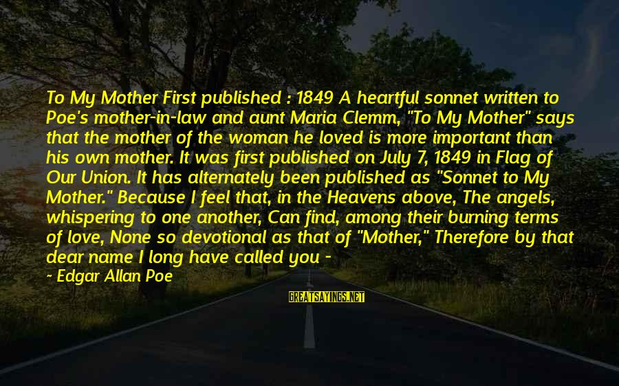 Love For Mother In Law Sayings By Edgar Allan Poe: To My Mother First published : 1849 A heartful sonnet written to Poe's mother-in-law and