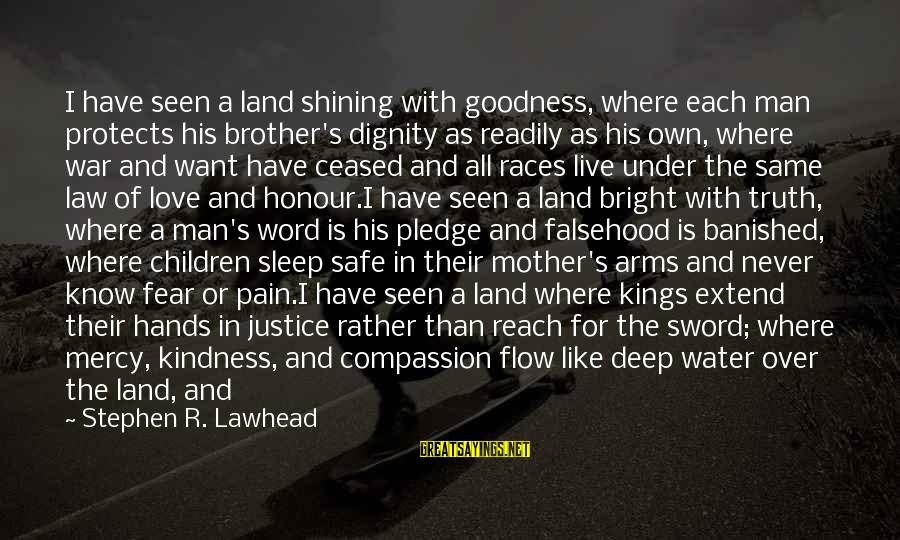 Love For Mother In Law Sayings By Stephen R. Lawhead: I have seen a land shining with goodness, where each man protects his brother's dignity