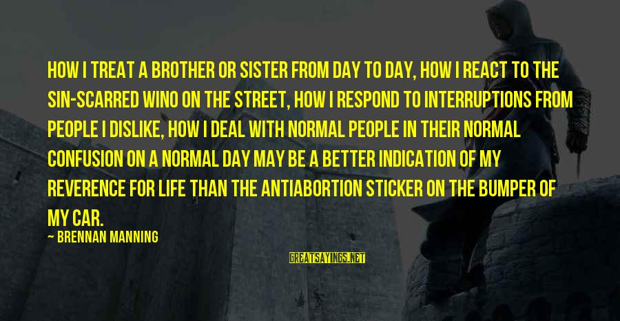 Love For My Brother Sayings By Brennan Manning: How I treat a brother or sister from day to day, how I react to