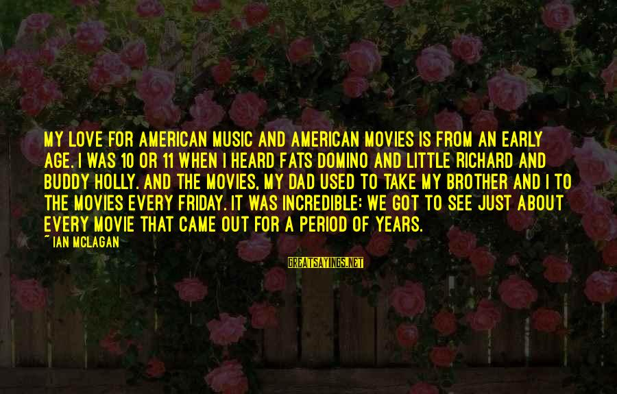 Love For My Brother Sayings By Ian McLagan: My love for American music and American movies is from an early age. I was