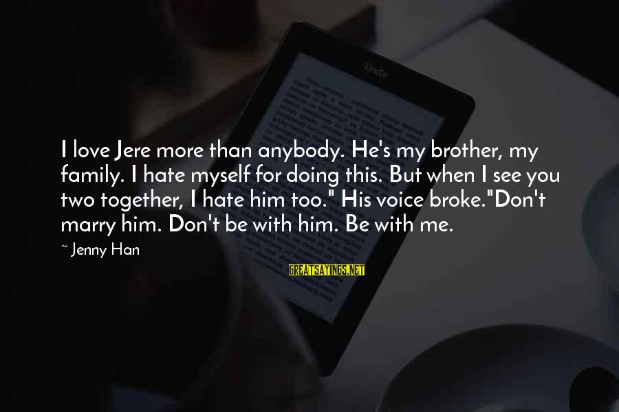 Love For My Brother Sayings By Jenny Han: I love Jere more than anybody. He's my brother, my family. I hate myself for