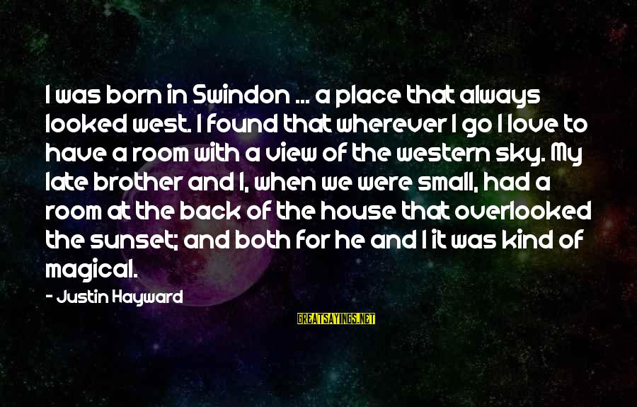 Love For My Brother Sayings By Justin Hayward: I was born in Swindon ... a place that always looked west. I found that