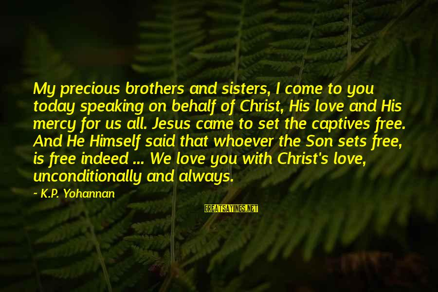 Love For My Brother Sayings By K.P. Yohannan: My precious brothers and sisters, I come to you today speaking on behalf of Christ,