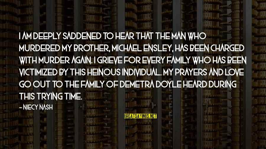 Love For My Brother Sayings By Niecy Nash: I am deeply saddened to hear that the man who murdered my brother, Michael Ensley,