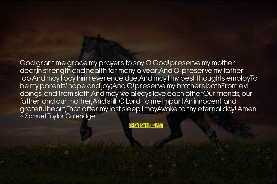 Love For My Brother Sayings By Samuel Taylor Coleridge: God grant me grace my prayers to say:O God! preserve my mother dear,In strength and