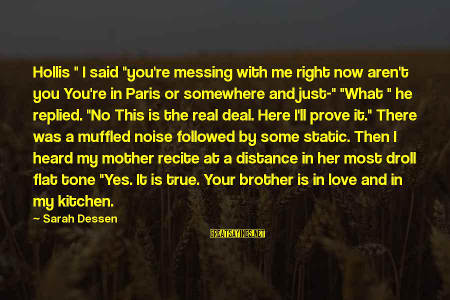 "Love For My Brother Sayings By Sarah Dessen: Hollis "" I said ""you're messing with me right now aren't you You're in Paris"