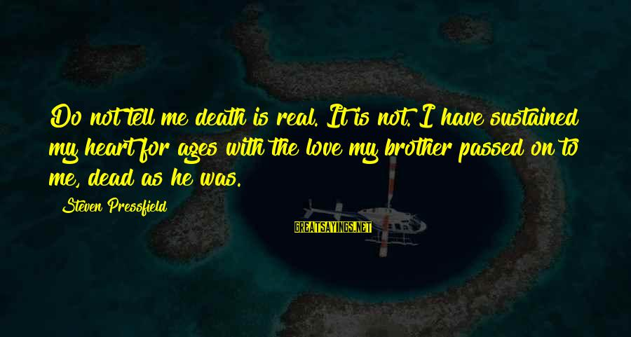 Love For My Brother Sayings By Steven Pressfield: Do not tell me death is real. It is not. I have sustained my heart