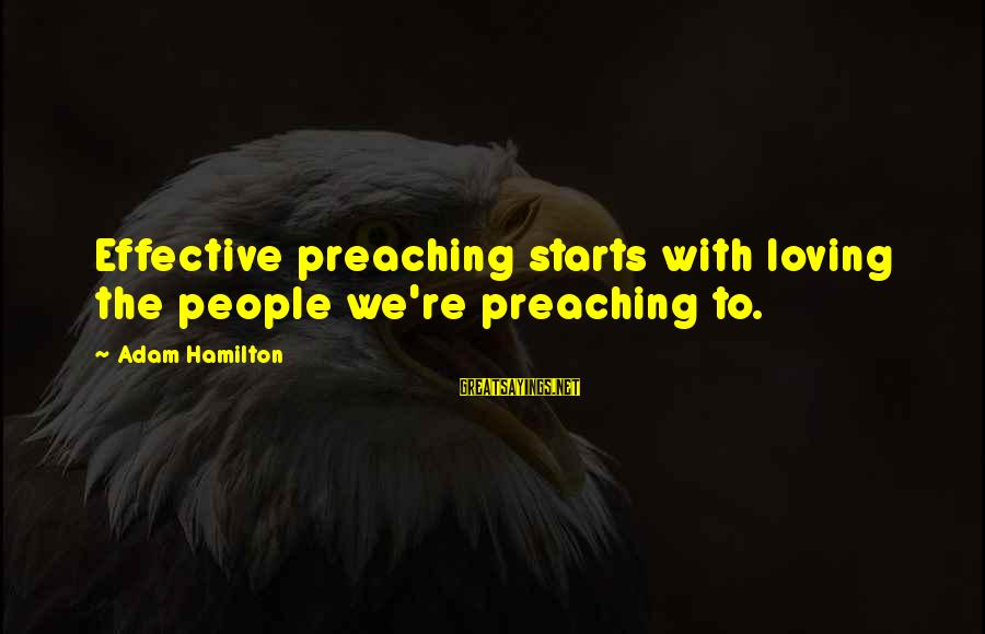 Love For Parents Anniversary Sayings By Adam Hamilton: Effective preaching starts with loving the people we're preaching to.