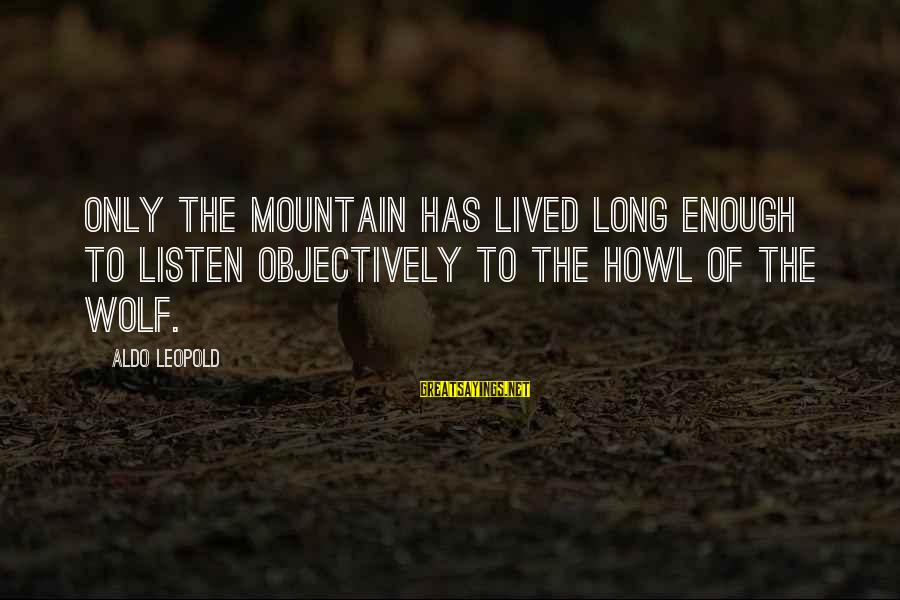 Love For Parents Anniversary Sayings By Aldo Leopold: Only the mountain has lived long enough to listen objectively to the howl of the