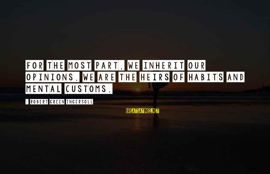 Love For Parents Anniversary Sayings By Robert Green Ingersoll: For the most part, we inherit our opinions. We are the heirs of habits and