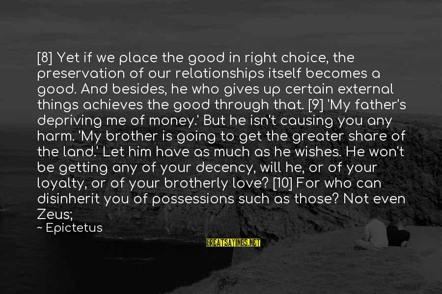 Love For Your Brother Sayings By Epictetus: [8] Yet if we place the good in right choice, the preservation of our relationships