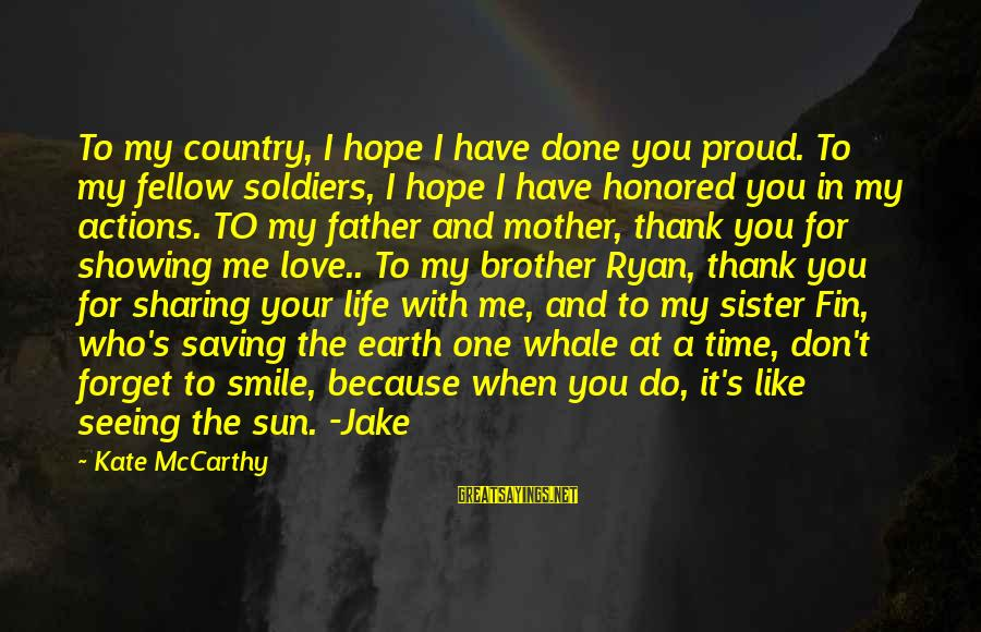 Love For Your Brother Sayings By Kate McCarthy: To my country, I hope I have done you proud. To my fellow soldiers, I