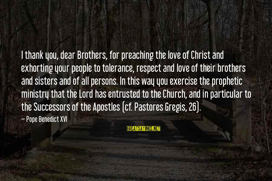 Love For Your Brother Sayings By Pope Benedict XVI: I thank you, dear Brothers, for preaching the love of Christ and exhorting your people