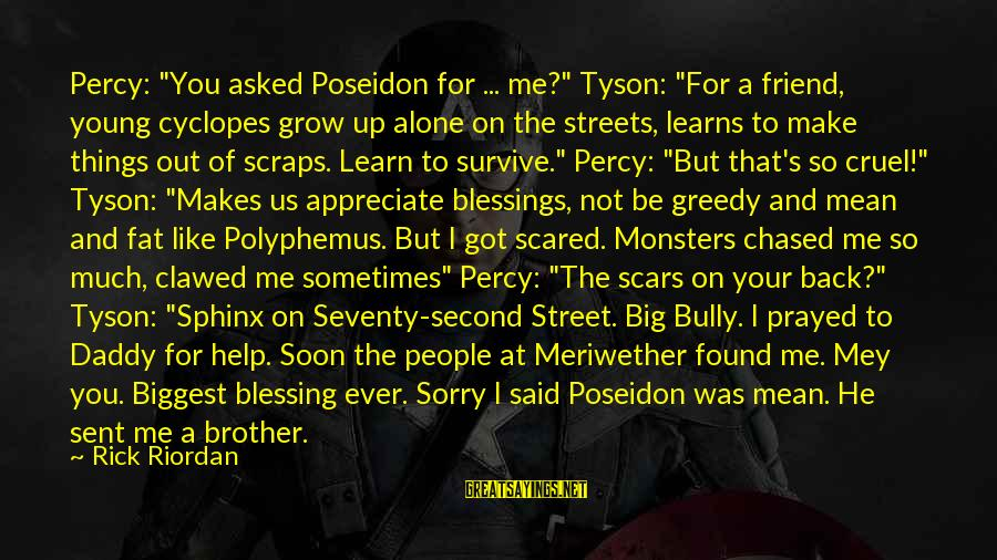 "Love For Your Brother Sayings By Rick Riordan: Percy: ""You asked Poseidon for ... me?"" Tyson: ""For a friend, young cyclopes grow up"