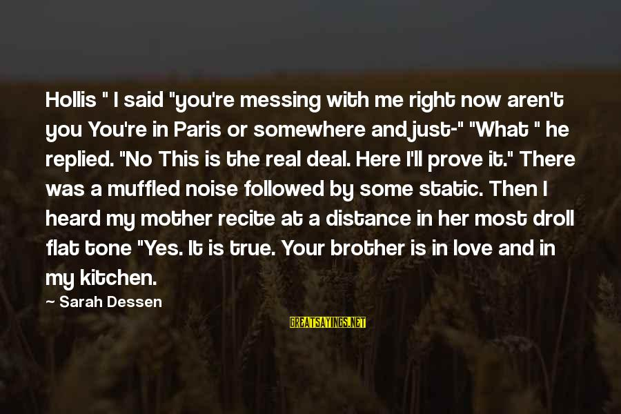 "Love For Your Brother Sayings By Sarah Dessen: Hollis "" I said ""you're messing with me right now aren't you You're in Paris"