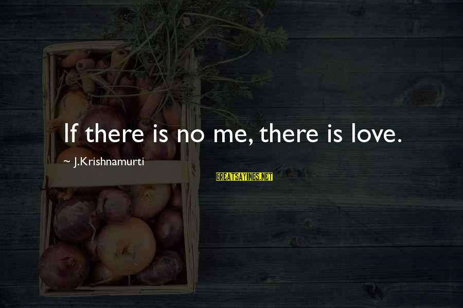 Love From Krishnamurti Sayings By J.Krishnamurti: If there is no me, there is love.