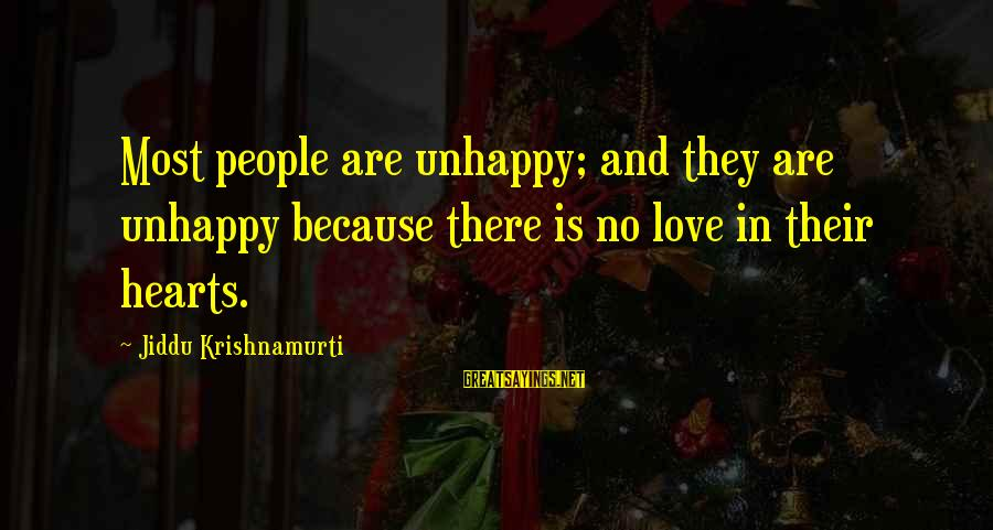 Love From Krishnamurti Sayings By Jiddu Krishnamurti: Most people are unhappy; and they are unhappy because there is no love in their