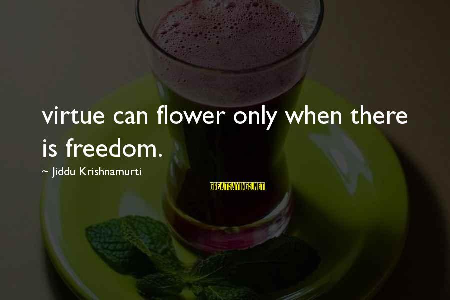 Love From Krishnamurti Sayings By Jiddu Krishnamurti: virtue can flower only when there is freedom.