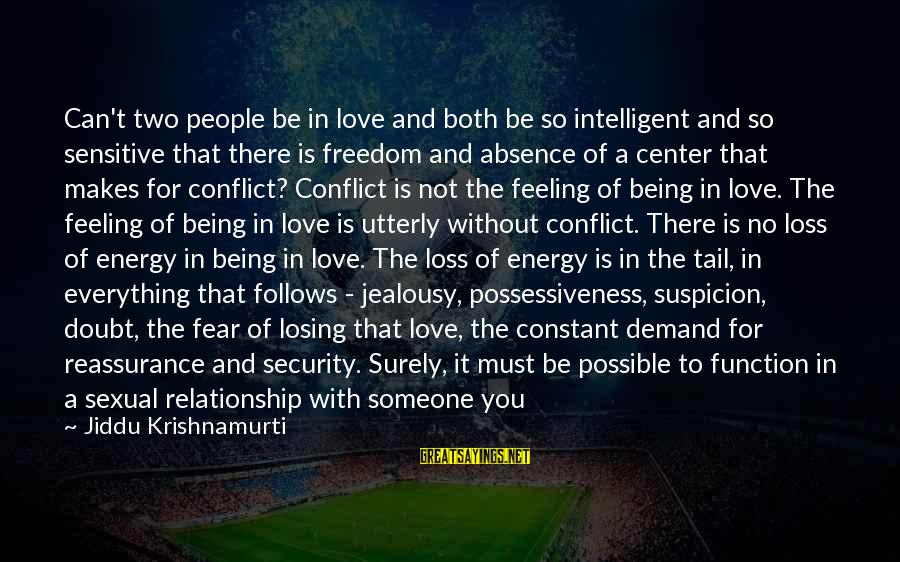 Love From Krishnamurti Sayings By Jiddu Krishnamurti: Can't two people be in love and both be so intelligent and so sensitive that