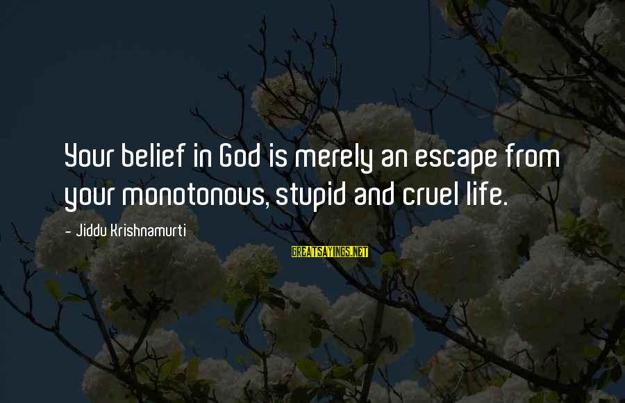 Love From Krishnamurti Sayings By Jiddu Krishnamurti: Your belief in God is merely an escape from your monotonous, stupid and cruel life.