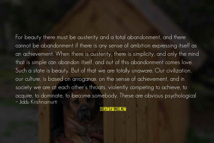 Love From Krishnamurti Sayings By Jiddu Krishnamurti: For beauty there must be austerity and a total abandonment, and there cannot be abandonment