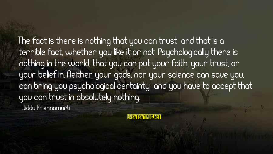Love From Krishnamurti Sayings By Jiddu Krishnamurti: The fact is there is nothing that you can trust; and that is a terrible