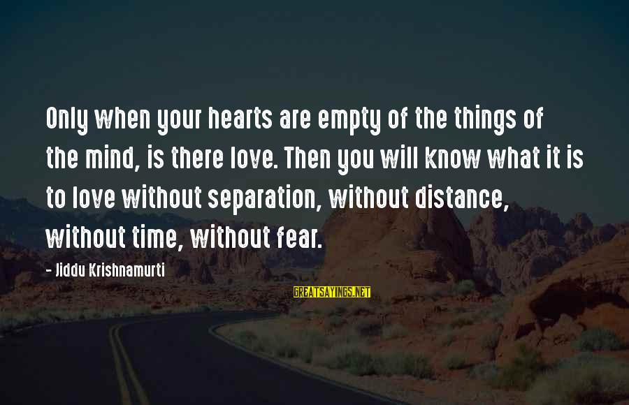 Love From Krishnamurti Sayings By Jiddu Krishnamurti: Only when your hearts are empty of the things of the mind, is there love.